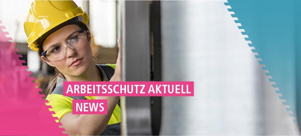 Arbeitsschutz Aktuell News